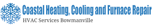 Coastal Heating, Cooling & Furnace Repair | HVAC Services Bowmanville